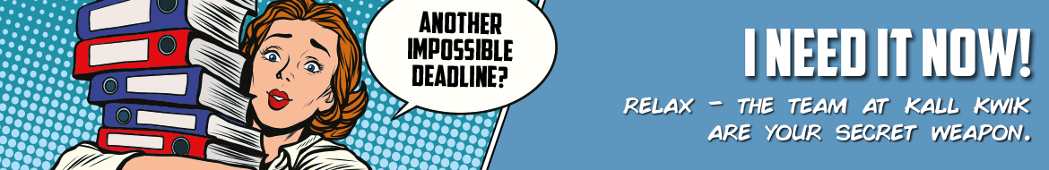Impossible print deadlines met by Kall Kwik